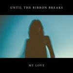 Until The Ribbon Breaks - My Love