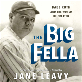 The Big Fella: Babe Ruth and the World He Created (Unabridged) audiobook