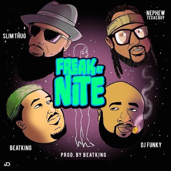 Freak at Nite (feat. Beatking, Slim Thug & Nephew Texas Boy) - Single