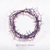 Only Jesus-Casting Crowns