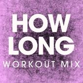 How Long (Workout Mix)