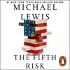 The Fifth Risk: Undoing Democracy  (Unabridged) - Michael Lewis