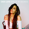 None Of My Business - Cher Lloyd mp3