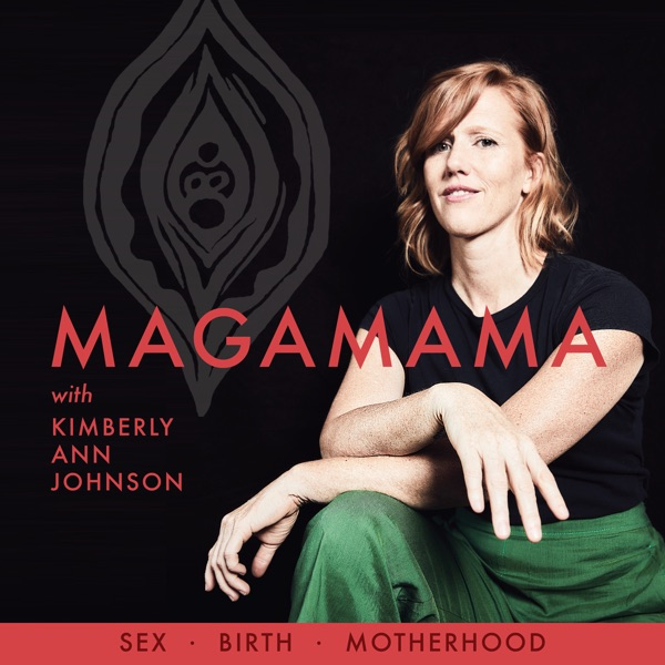 MagaMama with Kimberly Ann Johnson: Sex, Birth and Motherhood