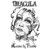 Dracula - Como la Flor