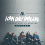 I Can Only Imagine - The Very Best of MercyMe (Deluxe)