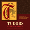 Peter Ackroyd - Tudors: The History of England from Henry VIII to Elizabeth 1  artwork