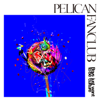 PELICAN FANCLUB - Boys just want to be culture artwork