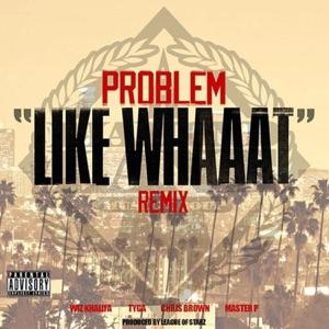 Like Whaaat (Remix) [feat. Wiz Khalifa, Tyga, Chris Brown & Master P] - Single Mp3 Download