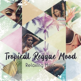 Tropical Reggae Mood: Relaxing Music, Jamaica Rhythms, Summer Night Party,  Positive Ambient Vibes by Positive Reggae Vibrations