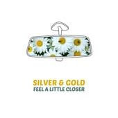 Silver & Gold - Feel a Little Closer