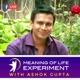 The Meaning of Life Experiment with Ashok Gupta
