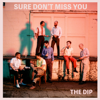 The Dip - Sure Don't Miss You  arte