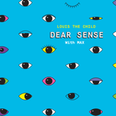 Dear Sense-Louis The Child & MAX