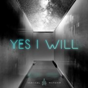 Yes I Will (Studio Version) - Vertical Worship - Vertical Worship