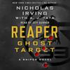 Nicholas Irving & A. J. Tata - contributor - Reaper: Ghost Target: A Sniper Novel (Unabridged)  artwork