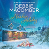 Debbie Macomber - Alaskan Holiday: A Novel (Unabridged)  artwork