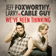 We've Been Thinking - Jeff Foxworthy & Larry the Cable Guy - Jeff Foxworthy & Larry the Cable Guy