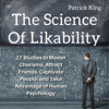 Patrick King - The Science of Likability: 27 Studies to Master Charisma, Attract Friends, Captivate People, and Take Advantage of Human Psychology (Unabridged) artwork