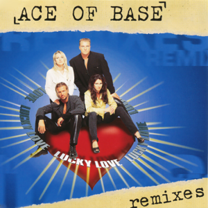 Ace of Base - Lucky Love (The Remixes)
