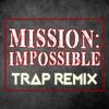 Mission Impossible (Trap Remix) - Trap Remix Guys