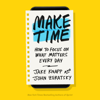 Make Time: How to Focus on What Matters Every Day (Unabridged) - Jake Knapp & John Zeratsky
