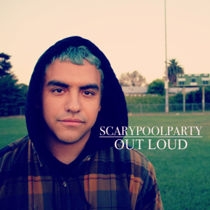 Out Loud - Scarypoolparty