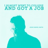 Jesse Daniel Smith - I Almost Went To College and Got a Job