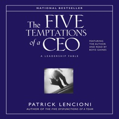 The Five Temptations of a CEO: A Leadership Fable (Abridged Fiction)