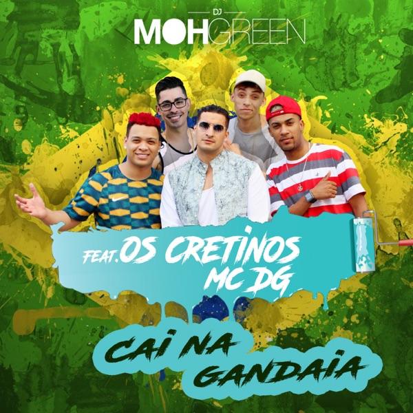 Cai na Gandaia (feat. Os Cretinos & MC Dg) - Single