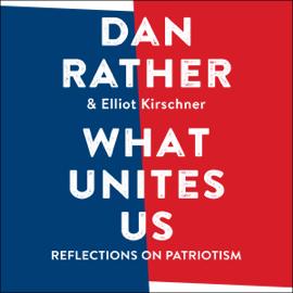 What Unites Us: Reflections on Patriotism (Unabridged) audiobook