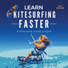 Tom Fuller - Learn Kitesurfing Faster: Kitesurfing Made Simple (Unabridged) portada