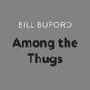 Bill Buford - Among the Thugs (Unabridged)  artwork