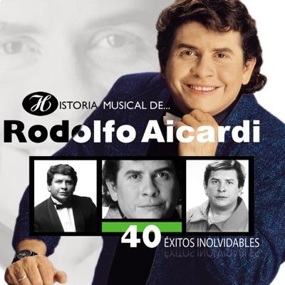 Historia Musical de Rodolfo Aicardi: 40 Éxitos Inolvidables - Rodolfo Aicardi