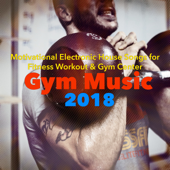 Gym Music 2018 – Motivational Electronic House Songs for Fitness Workout & Gym Center