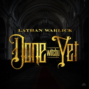 Lathan Warlick - Done Witchu Yet