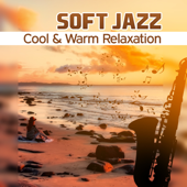 Soft Jazz: Cool & Warm Relaxation – Smooth Sensual Background Music, Paradise Chill Dinner, Light Midnight Lounge, Uplift Journey