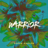 I Am A Warrior-Susan Hanlon