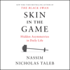 Skin in the Game: Hidden Asymmetries in Daily Life (Unabridged) - Nassim Nicholas Taleb