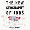 Enrico Moretti - The New Geography of Jobs (Unabridged) artwork