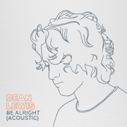 Be Alright - Dean Lewis - Dean Lewis