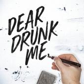 Dear Drunk Me
