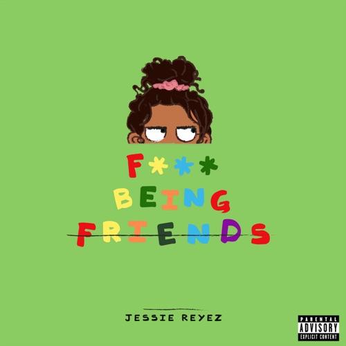 Jessie Reyez - F*** Being Friends - Single