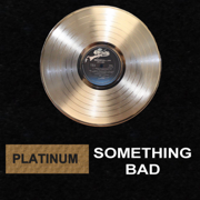 Something Bad - Platinum - Platinum