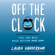 Laura Vanderkam - Off the Clock: Feel Less Busy While Getting More Done (Unabridged)