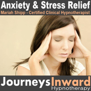 Anxiety & Stress Relief - If You Suffer from Anxiety Disorders, Panic Attacks, or Stress, This Hypnosis Mp3 Will Help. - Journeys Inward Hypnotherapy & Mariah Shipp - Journeys Inward Hypnotherapy & Mariah Shipp