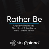 Rather Be Originally Performed By Clean Bandit & Jess Glynne [Piano Karaoke Version] Sing2Piano - Sing2Piano