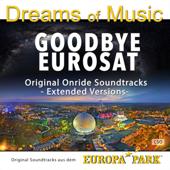Dreams of Music - Goodbye Eurosat - Original Soundtrack aus dem Europa-Park (Extended Versions)