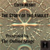 The Story of the Amulet (Unabridged)