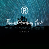 Transforming Love Makes the World Turn Around (feat. Kim Lian)